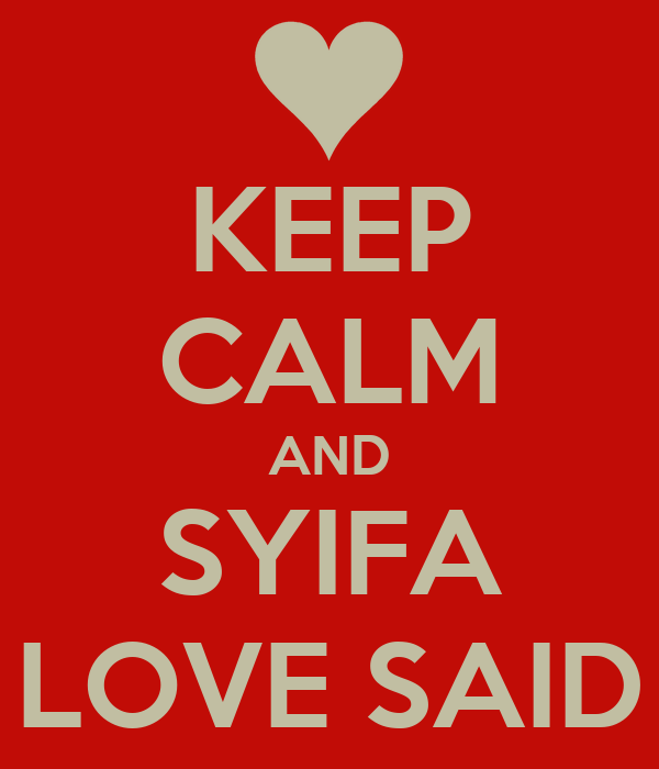 KEEP CALM AND SYIFA LOVE SAID