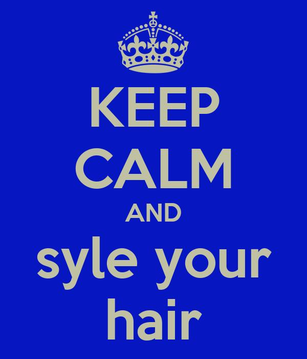 KEEP CALM AND syle your hair