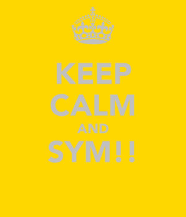 KEEP CALM AND SYM!!