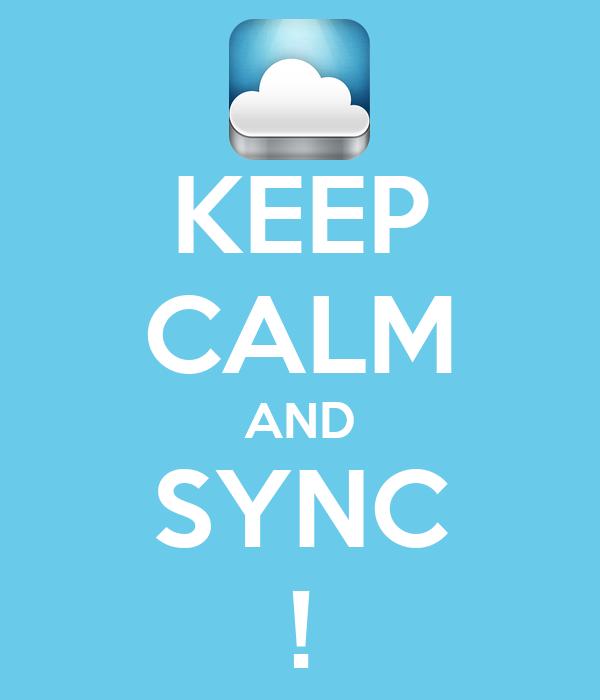 KEEP CALM AND SYNC !