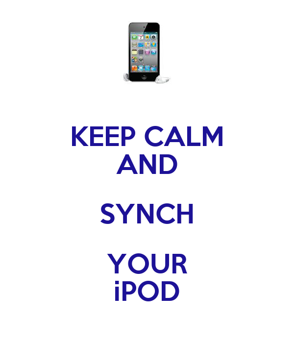 KEEP CALM AND SYNCH YOUR iPOD