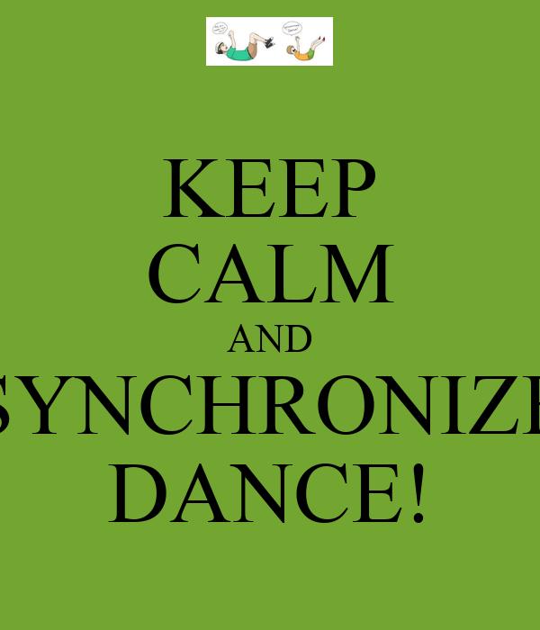 KEEP CALM AND SYNCHRONIZE DANCE!
