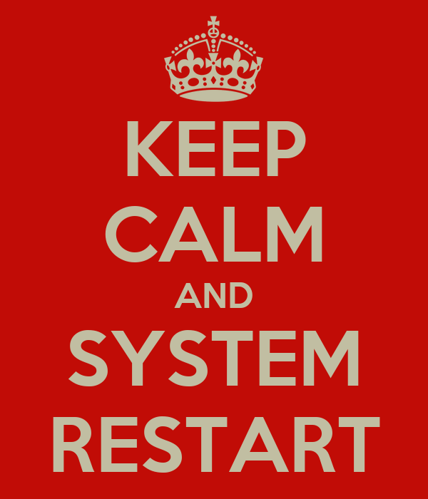 KEEP CALM AND SYSTEM RESTART