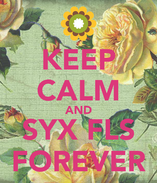KEEP CALM AND SYX FLS FOREVER