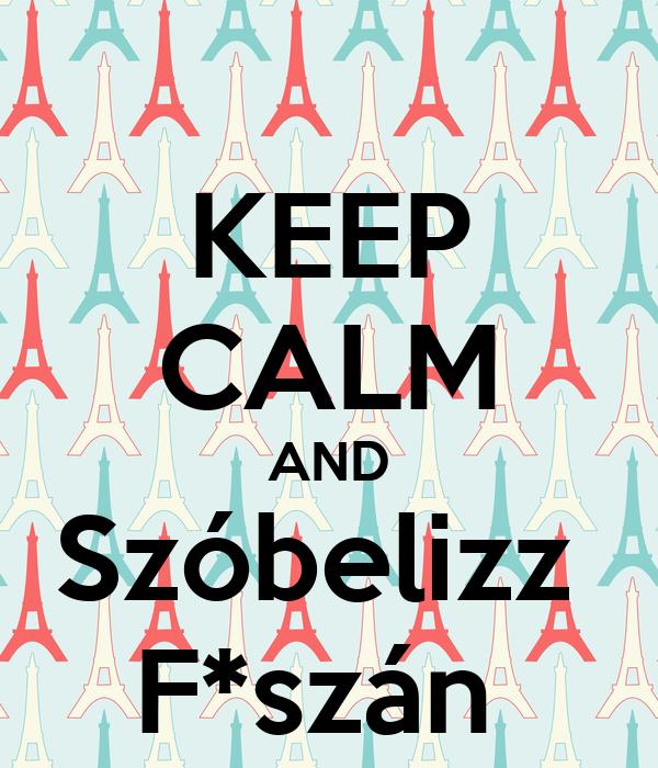 KEEP CALM AND Szóbelizz  F*szán