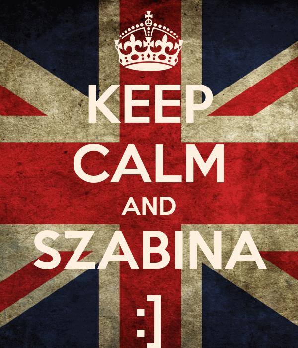 KEEP CALM AND SZABINA :]