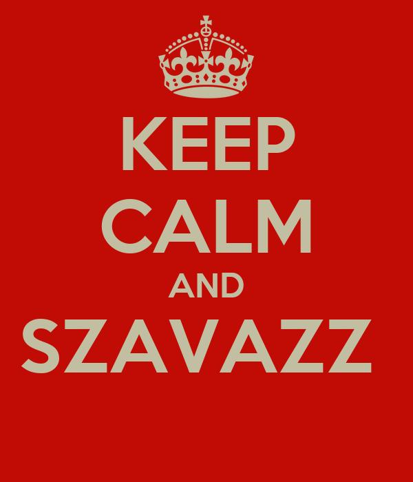 KEEP CALM AND SZAVAZZ