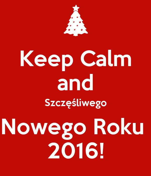 Keep Calm and Szczęśliwego Nowego Roku  2016!