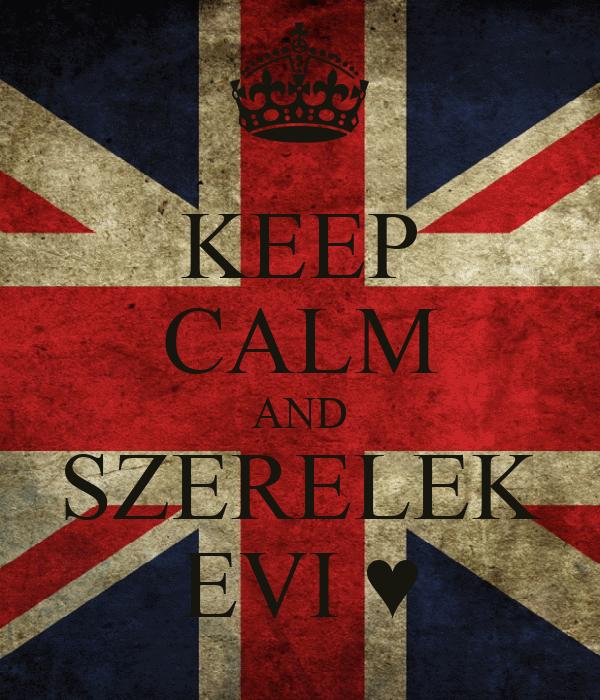 KEEP CALM AND SZERELEK EVI ♥