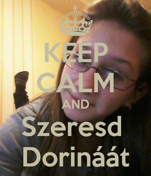 KEEP CALM AND Szeresd  Dorináát