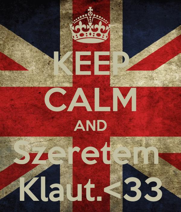 KEEP CALM AND Szeretem  Klaut.<33