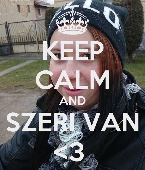 KEEP CALM AND SZERI VAN <3