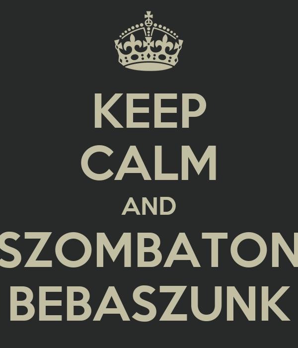 KEEP CALM AND SZOMBATON BEBASZUNK