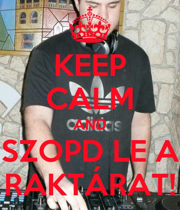 KEEP CALM AND SZOPD LE A RAKTÁRAT!
