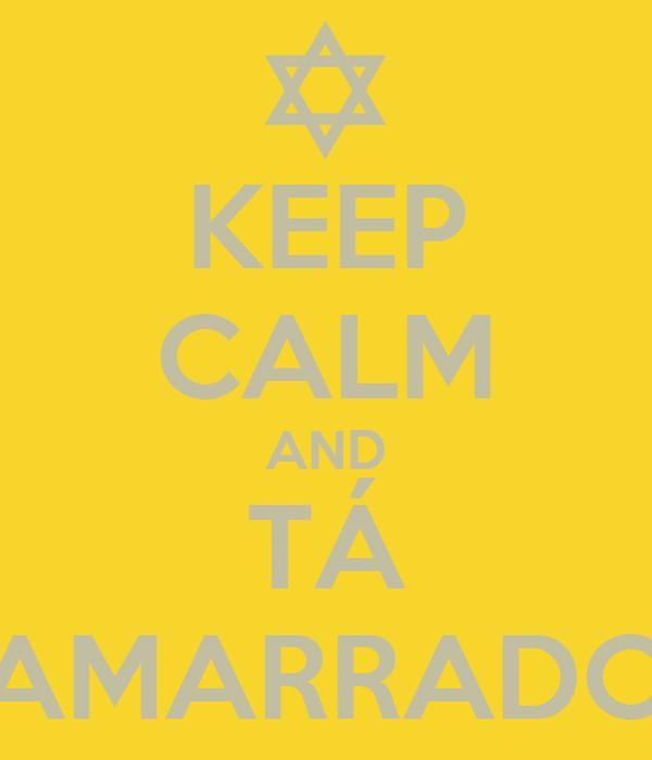 KEEP CALM AND TÁ AMARRADO