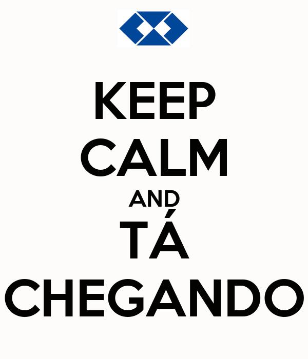 KEEP CALM AND TÁ CHEGANDO