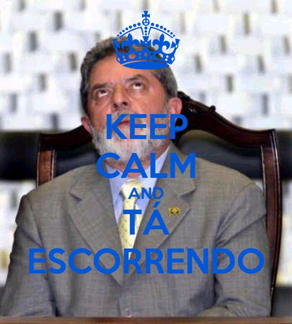 KEEP CALM AND TÁ ESCORRENDO