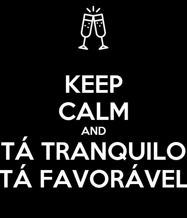 KEEP CALM AND TÁ TRANQUILO TÁ FAVORÁVEL