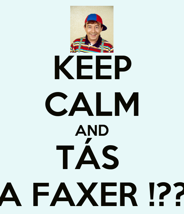 KEEP CALM AND TÁS  A FAXER !??