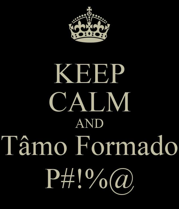 KEEP CALM AND Tâmo Formado P#!%@