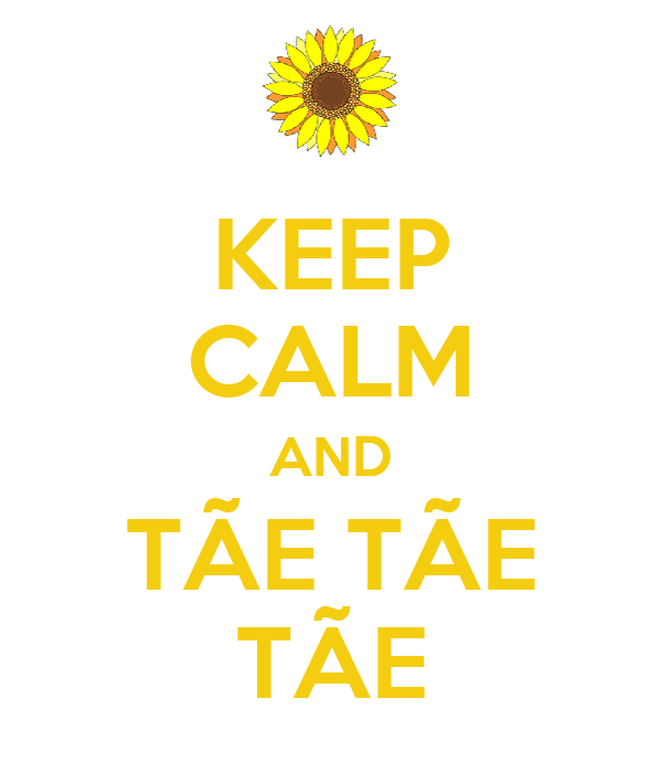 KEEP CALM AND TÃE TÃE TÃE