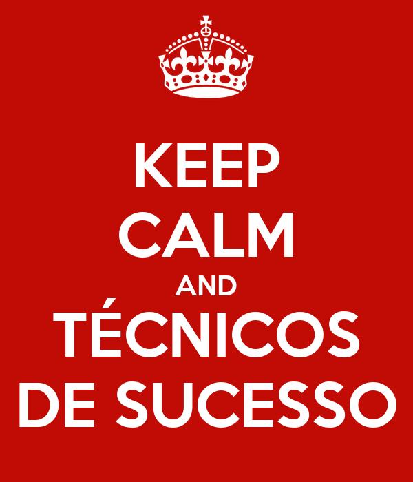 KEEP CALM AND TÉCNICOS DE SUCESSO