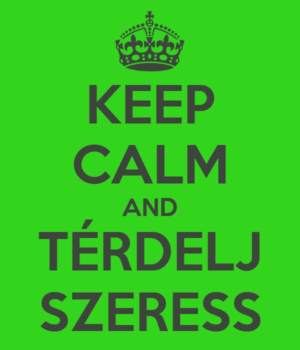 KEEP CALM AND TÉRDELJ SZERESS