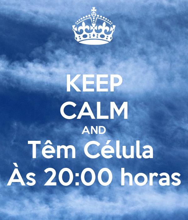 KEEP CALM AND Têm Célula  Às 20:00 horas