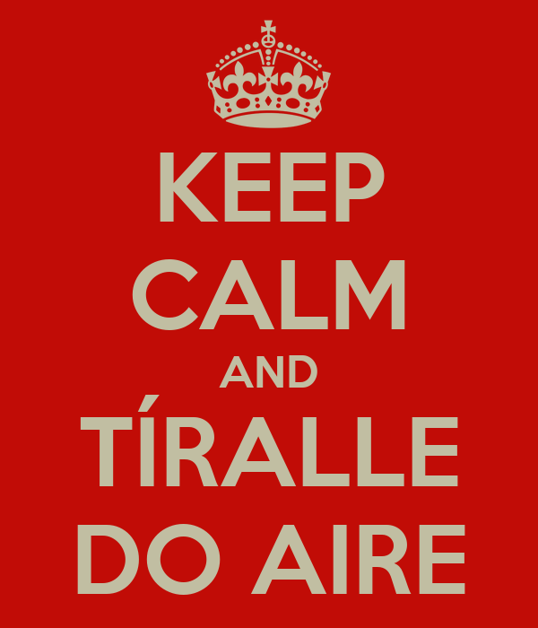 KEEP CALM AND TÍRALLE DO AIRE