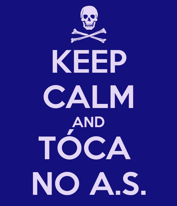 KEEP CALM AND TÓCA  NO A.S.