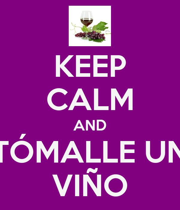 KEEP CALM AND TÓMALLE UN VIÑO