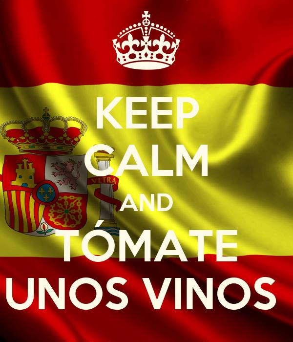 KEEP CALM AND TÓMATE UNOS VINOS