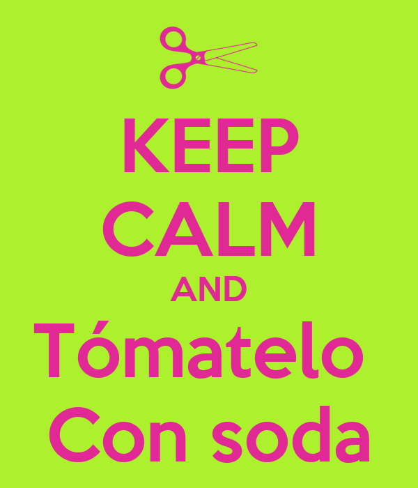 KEEP CALM AND Tómatelo  Con soda