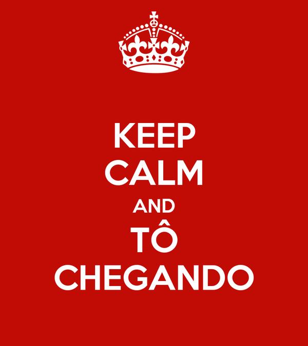 KEEP CALM AND TÔ CHEGANDO