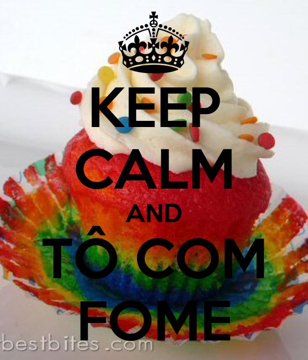 KEEP CALM AND TÔ COM FOME