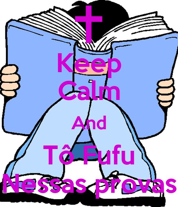 Keep Calm And Tô Fufu Nessas provas