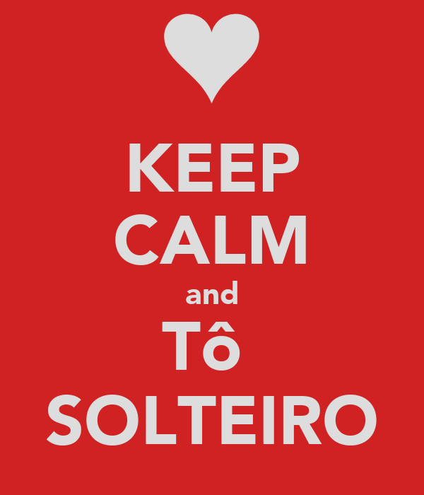 KEEP CALM and Tô  SOLTEIRO