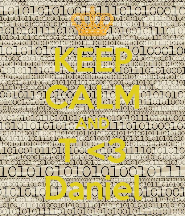 KEEP CALM AND T <3 Daniel
