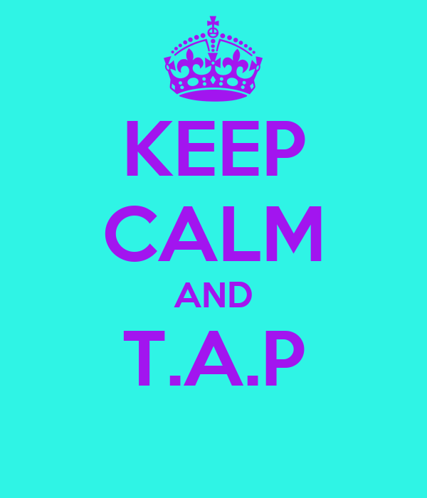 KEEP CALM AND T.A.P