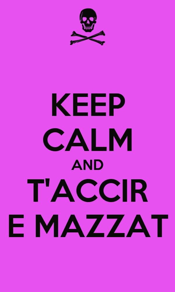 KEEP CALM AND T'ACCIR E MAZZAT