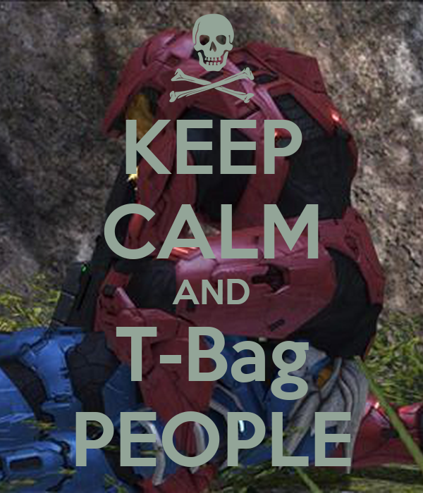KEEP CALM AND T-Bag PEOPLE