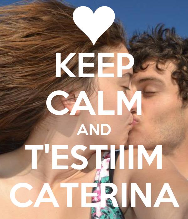 KEEP CALM AND T'ESTIIIM CATERINA