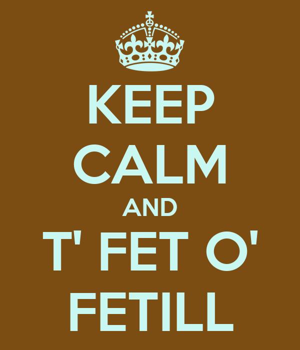 KEEP CALM AND T' FET O' FETILL