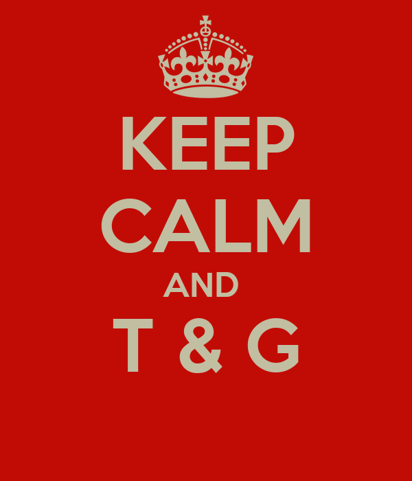 KEEP CALM AND  T & G