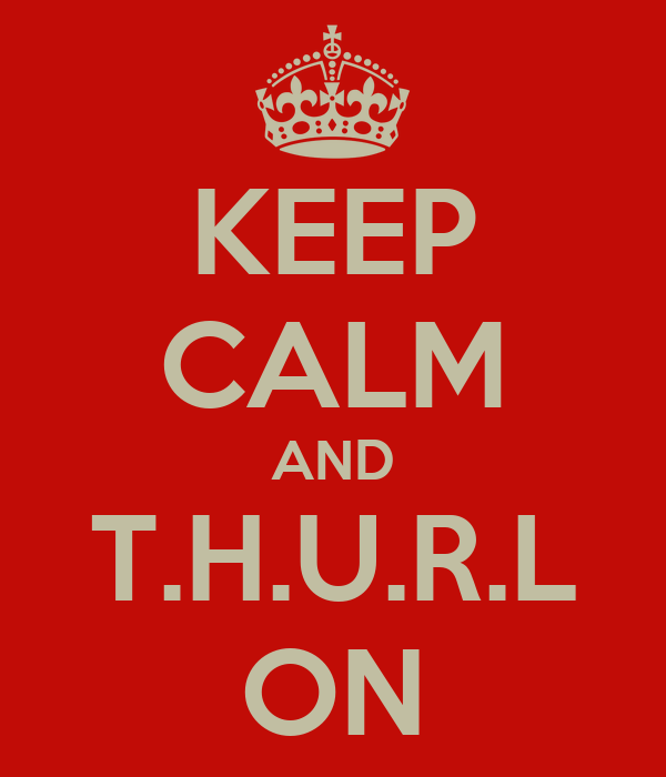 KEEP CALM AND T.H.U.R.L ON