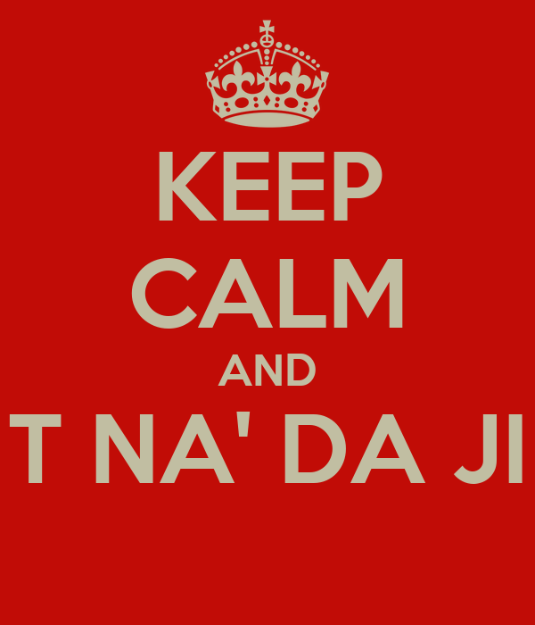 KEEP CALM AND T NA' DA JI