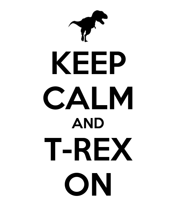 KEEP CALM AND T-REX ON
