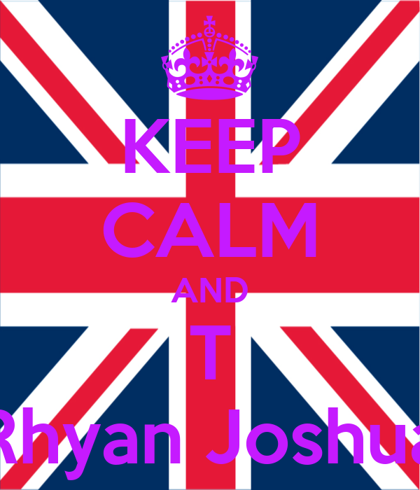 KEEP CALM AND T Rhyan Joshua