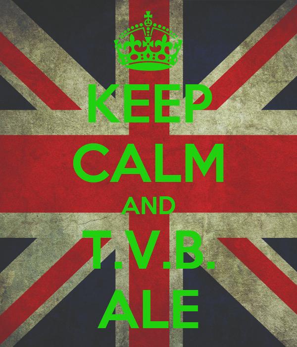KEEP CALM AND T.V.B. ALE