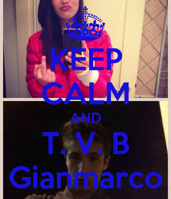 KEEP CALM AND T. V. B Gianmarco